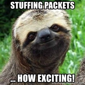 Sarcastic Sloth - Stuffing Packets ... How exciting!