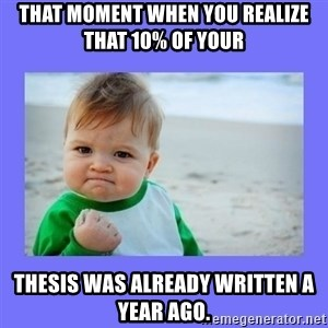Baby fist - That moment when you realize that 10% of your  thesis was already written a year ago.