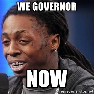 we president now - We governor now