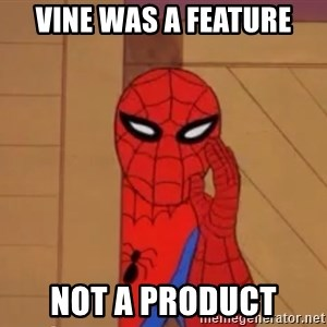 Spidermanwhisper - Vine was a feature not a product