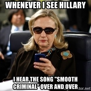 "Hillary Text - Whenever I see Hillary I hear the song ""Smooth criminal"" over and over"