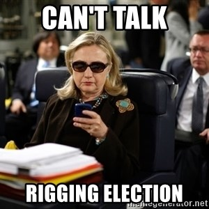 Texts from Hillary - Can't talk Rigging Election