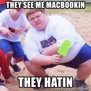 they see me rollin - They see me Macbookin They hatin