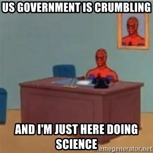 60s spiderman behind desk - US Government is crumbling And I'm just here doing science