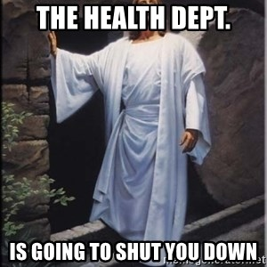 Hell Yeah Jesus - The health dept. is going to shut you down