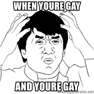 Jackie Chan face - when youre gay and youre gay