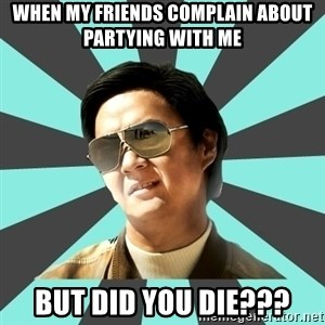 mr chow - When my friends complain about partying with me but did you die???