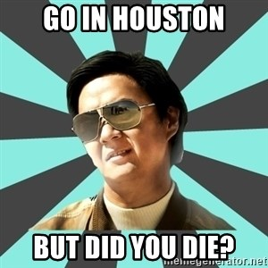mr chow - GO in Houston But did you die?
