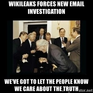 Rich Men Laughing - WikiLeaks forces new email investigation we've got to let the people know we care about the truth