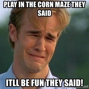 Crying Dawson - Play in the corn maze they said ITLL BE FUN THEY SAID!