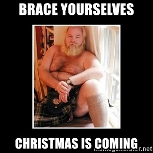 Sexy Scotsman - Brace yourselves Christmas is coming