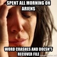 Crying lady - Spent all morning on Ariens Word crashes and doesn't recover file