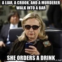 Hillary Text - a liar, a crook, and a murderer walk into a bar she orders a drink