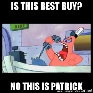 no this is patrick - Is this Best Buy? no this is patrick