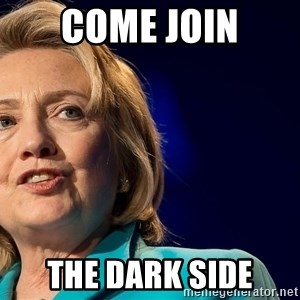hillary - COME JOIN THE DARK SIDE