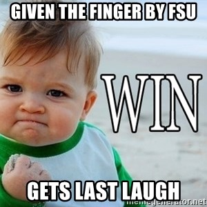 Win Baby - Given the finger by fsu Gets last laugh