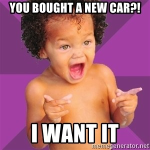 Baby $wag - YOU BOUGHT A NEW CAR?! I WANT IT