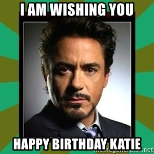 Tony Stark iron - I am wishing you Happy Birthday Katie