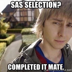 Completed it mate  - SAS selection? completed it mate.