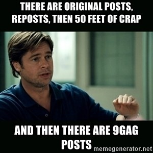 50 feet of Crap - There are original posts, reposts, then 50 feet of crap And then there are 9gag posts