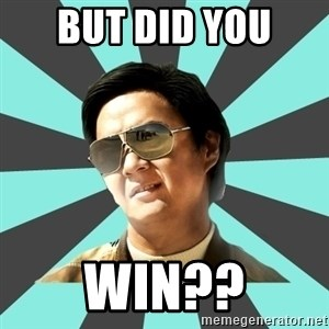 mr chow - BUT DID YOU  WIN??