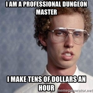 Napoleon Dynamite - I am a professional dungeon master I make tens of dollars an hour