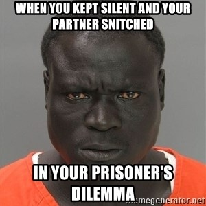 Jailnigger - When you kept silent and your partner snitched in your prisoner's dilemma