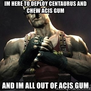 Duke Nukem Forever - im here to deploy centaurus and chew ACIS gum and im all out of ACIS gum