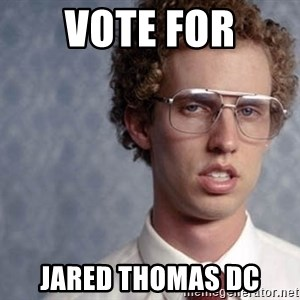 Napoleon Dynamite - VOTE FOR Jared Thomas DC