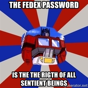 Optimus Prime - The fedex password is the the rigth of all sentient beings