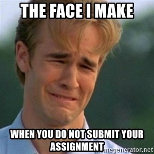 Crying Dawson - the face i make when you do not submit your assignment