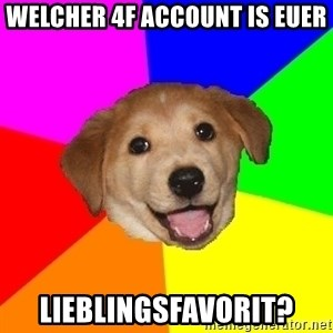 Advice Dog - welcher 4f account is euer lieblingsfavorit?