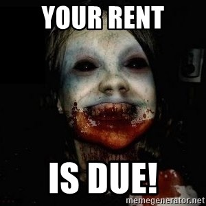 scary meme - YOUR RENT IS DUE!
