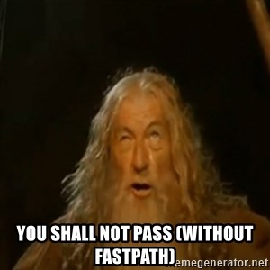 Gandalf You Shall Not Pass -  YOU SHALL NOT PASS (WITHOUT FASTPATH)