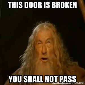 Gandalf You Shall Not Pass - this door is broken you shall not pass