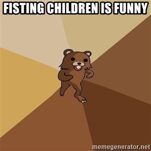 Pedo Bear From Beyond - Fisting children is funny