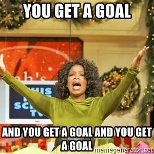 Oprah Gives Away Stuff - you get a goal and you get a goal and you get a goal