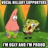 Ugly and i'm proud! - Vocal Hillary Supporters I'm Ugly and I'm proud