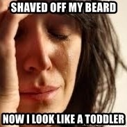 Crying lady - Shaved off my beard Now I look like a toddler