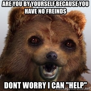 "Pedobear - are you by yourself because you have no freinds dont worry i can ""help"""