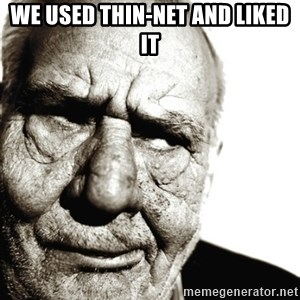 Back In My Day - we used thin-net and liked it