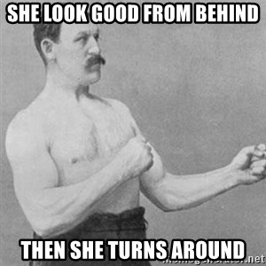 overly manly man - She Look good from behind Then She turns around
