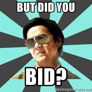 mr chow - But did you Bid?