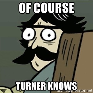 StareDad - of course turner knows
