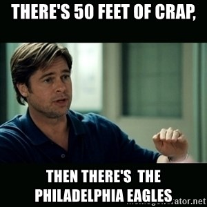 50 feet of Crap - There's 50 feet of crap, then there's  the Philadelphia eagles