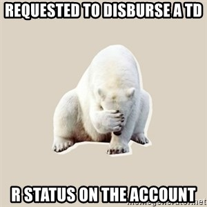 Bad RPer Polar Bear - requested to disburse a TD R status on the account