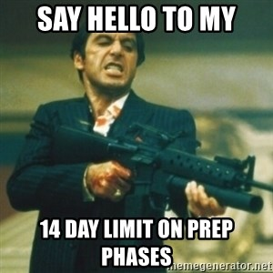 Tony Montana - Say hello to my  14 day limit on prep phases