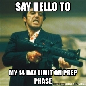 Tony Montana - Say hello to my 14 day limit on prep phase