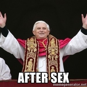 Pope Benedict -  AFTER SEX