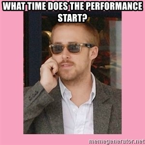 Hey Girl - What time does the Performance start?